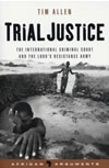 Trial Justice - The International Criminal Court and the Lord's Resistance Army